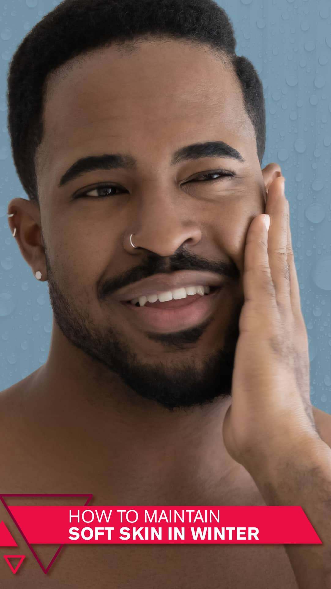 Men… maintain your soft skin from head to toe this winter